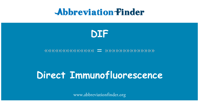 DIF: Direct Immunofluorescence