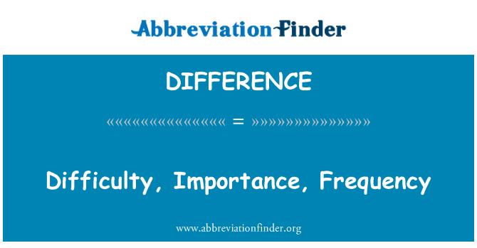 DIFFERENCE: Zorluk, önemi, frekans