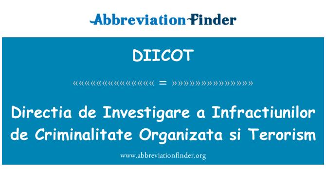 DIICOT: Directia de Investigare a Infractiunilor de Criminalitate Organizata si Terorism