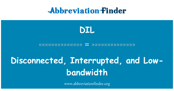 DIL: Disconnected, Interrupted, and Low-bandwidth
