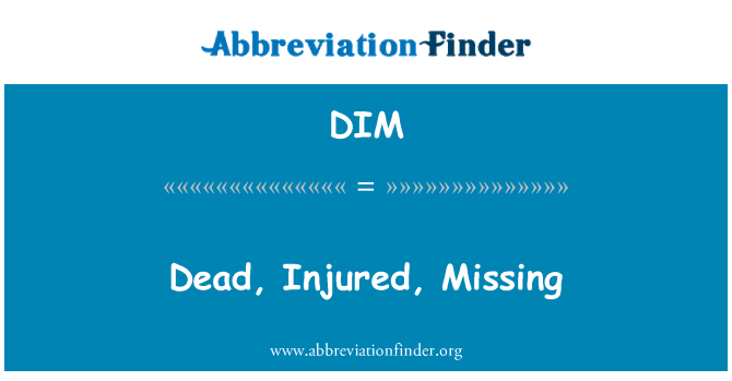 DIM: Dead, Injured, Missing
