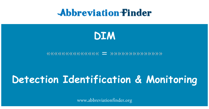 DIM: Detection Identification & Monitoring