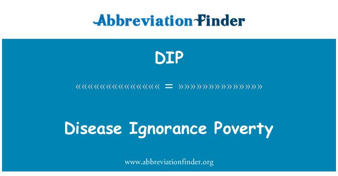 DIP: Disease Ignorance Poverty