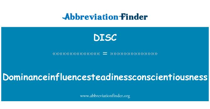 DISC: Dominanceinfluencesteadinessconscientiousness