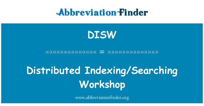 DISW: Distributed Indexing/Searching Workshop
