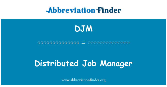 DJM: Distributed Job Manager