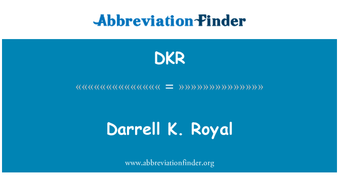 DKR: Darrell K. Royal