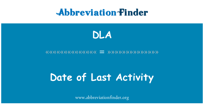 DLA: Date of Last Activity