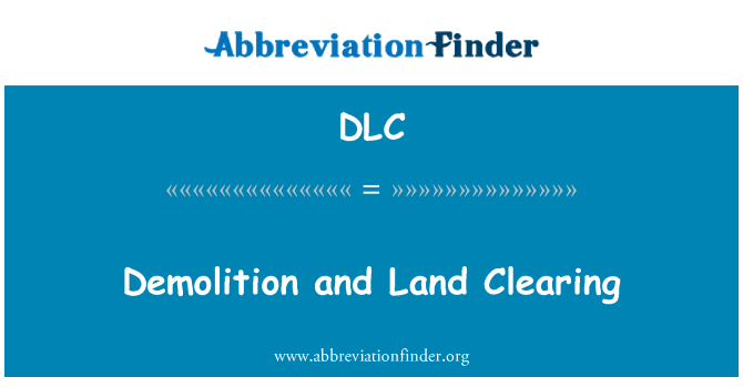 DLC: Demolition and Land Clearing