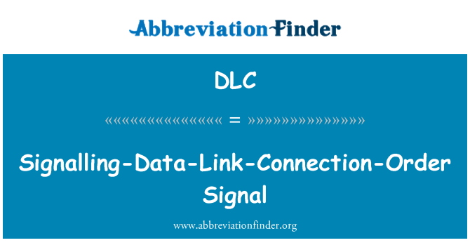 DLC: Signalling-Data-Link-Connection-Order Signal
