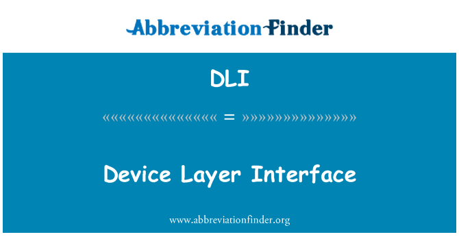 DLI: Device Layer Interface
