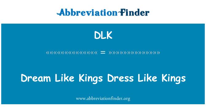 DLK: Dream Like Kings Dress Like Kings