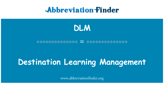 DLM: Destination Learning Management