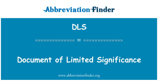 DLS: Document of Limited Significance