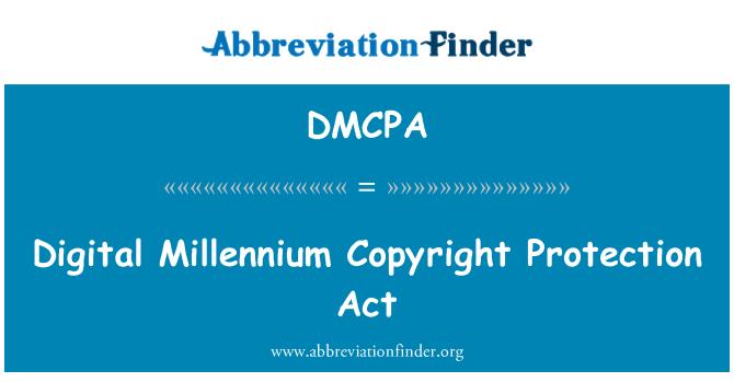 DMCPA: Digital Millennium Copyright Protection Act