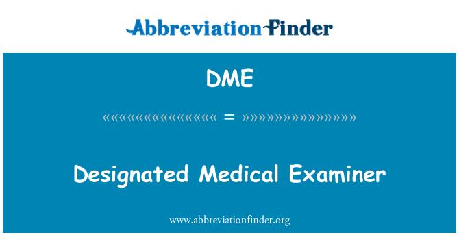 DME: Designated Medical Examiner