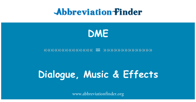 DME: Dialogue, Music & Effects