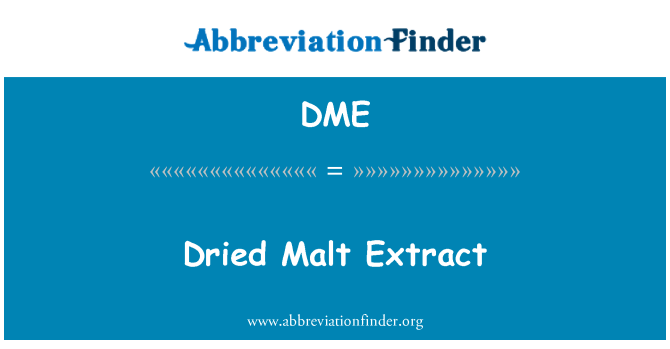 DME: Dried Malt Extract