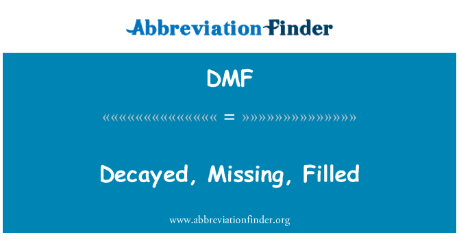 DMF: Decayed, Missing, Filled