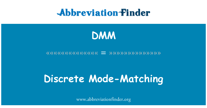 DMM: Discrete Mode-Matching