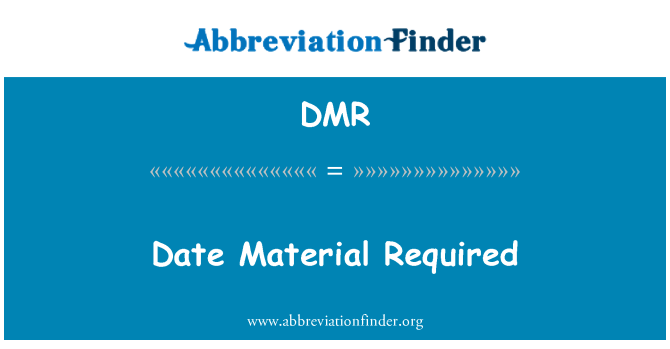 DMR: Date Material Required