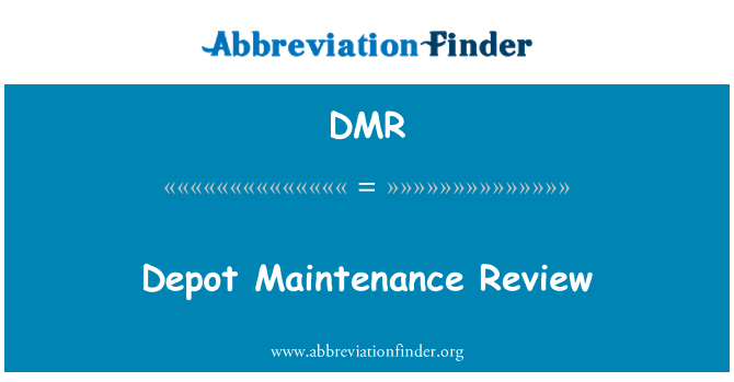 DMR: Depot Maintenance Review