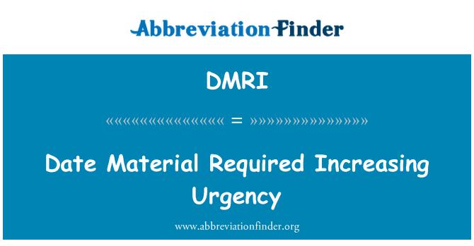 DMRI: Date Material Required Increasing Urgency