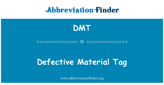 DMT: Defective Material Tag