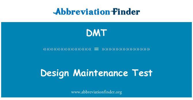 DMT: Design Maintenance Test