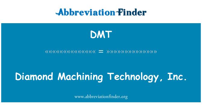 DMT: Diamond Machining Technology, Inc.