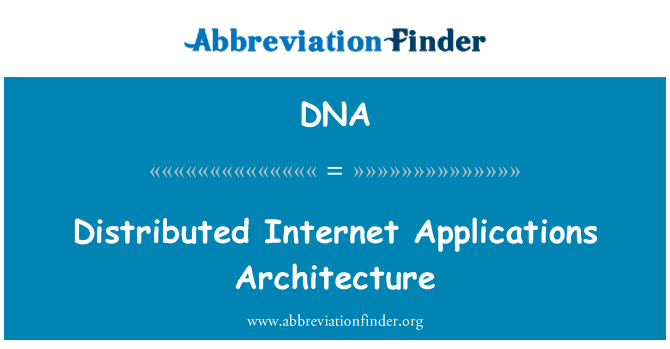 DNA: Distributed Internet Applications Architecture