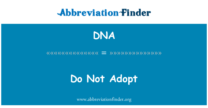 DNA: Do Not Adopt