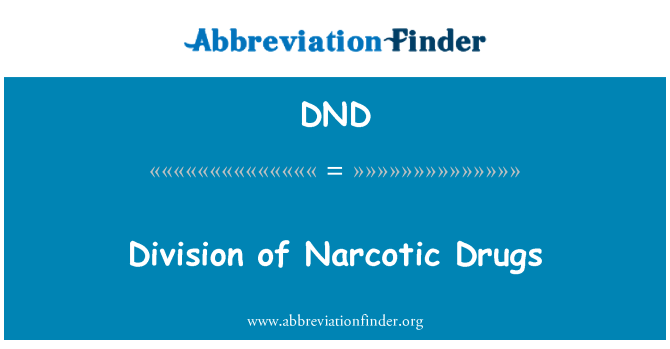 DND: Division of Narcotic Drugs