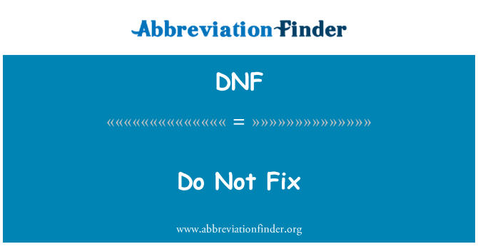 DNF: Do Not Fix