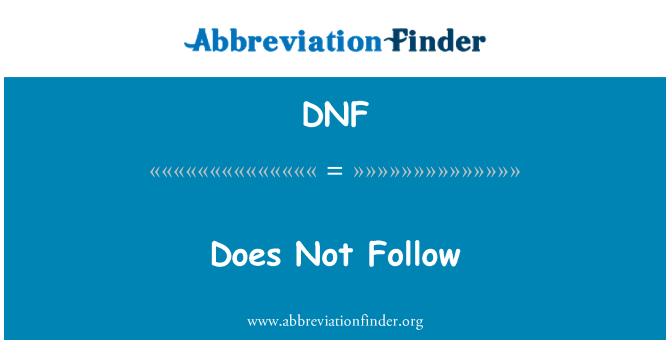DNF: Does Not Follow