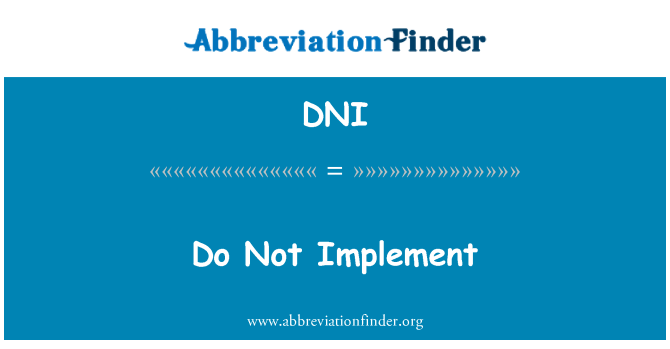 DNI: Do Not Implement