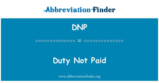 DNP: Duty Not Paid