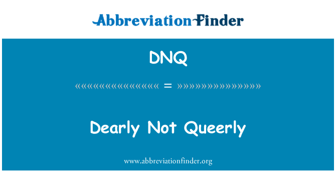 DNQ: Dearly Not Queerly