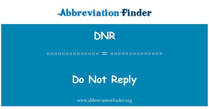 DNR: Do Not Reply
