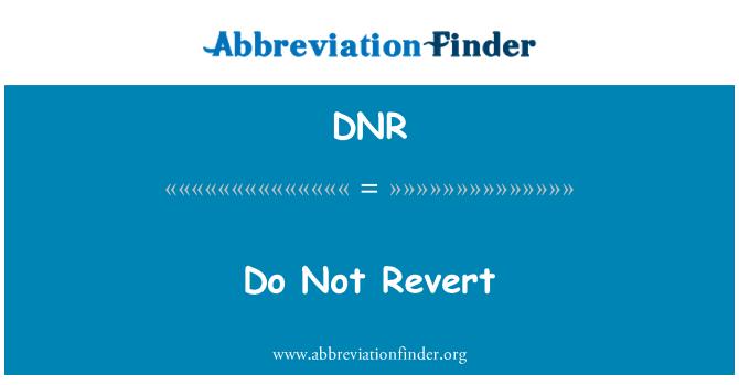 DNR: Do Not Revert