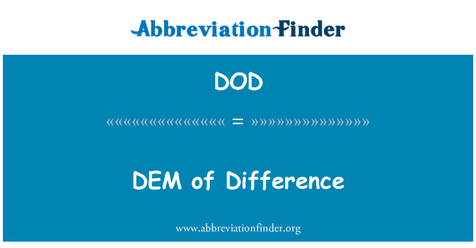DOD: DEM   of Difference