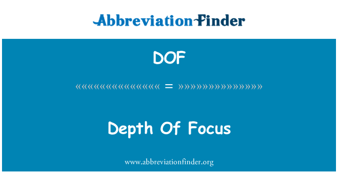 DOF: Depth Of Focus
