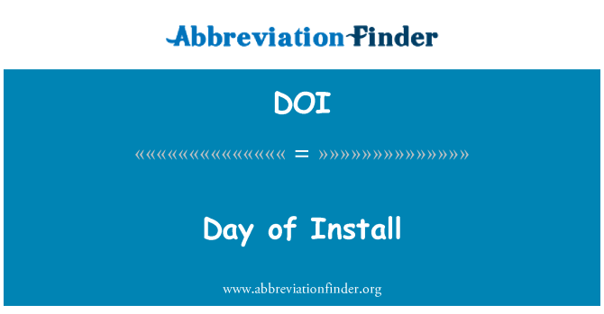 DOI: Day of Install