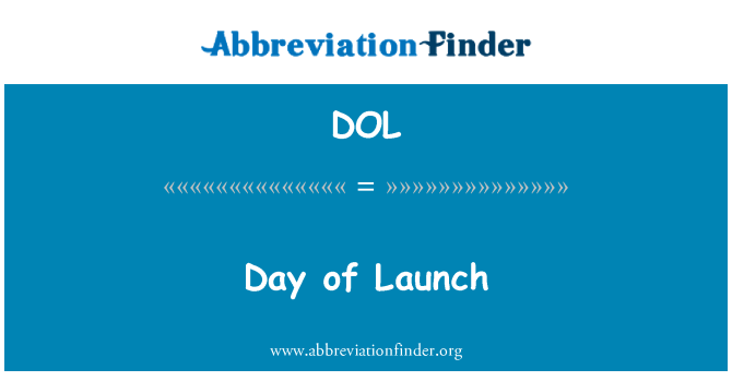 DOL: Day of Launch