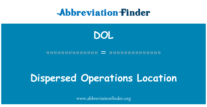 DOL: Dispersed Operations Location