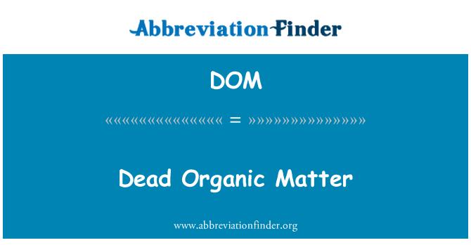 DOM: Dead Organic Matter