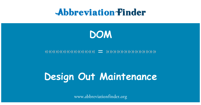 DOM: Design Out Maintenance