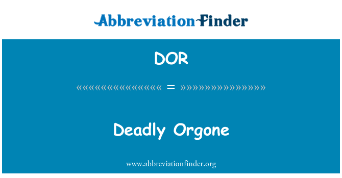 DOR: Deadly Orgone