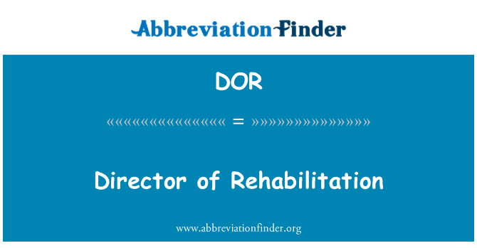 DOR: Director of Rehabilitation