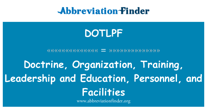 DOTLPF: Doctrine, Organization, Training, Leadership and Education, Personnel, and Facilities